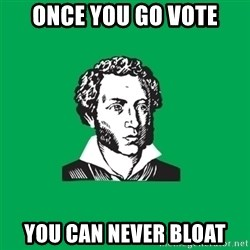 typical poet - Once you go vote you can never bloat