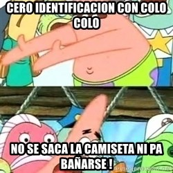 Push it Somewhere Else Patrick - CERO IDENTIFICACION CON COLO COLO NO SE SACA LA CAMISETA NI PA BAÑARSE !