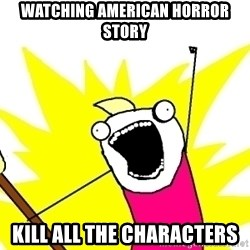 X ALL THE THINGS - Watching American Horror Story Kill all the characters