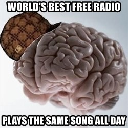 Scumbag Brain - World's best free radio plays the same song all day