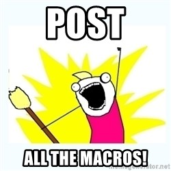 All the things - POST ALL THE MACROS!