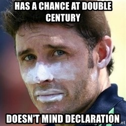 Good Guy Mr. Cricket - hAS A CHANCE AT DOUBLE CENTURY DOESN'T MIND DECLARATION