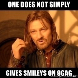 Lord Of The Rings Boromir One Does Not Simply Mordor - One does not simply gives smileys on 9gag