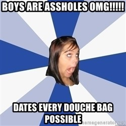 Annoying Facebook Girl - Boys are assholes omg!!!!! DATES EVERY DOUCHE BAG POSSIBLE