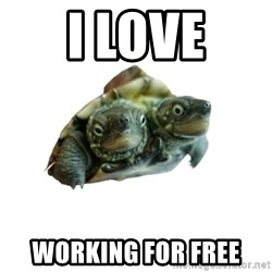 Tips Only Two-Headed Turtle - I love working for free