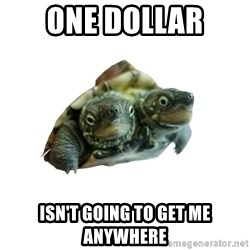 Tips Only Two-Headed Turtle - one dollar isn't going to get me anywhere