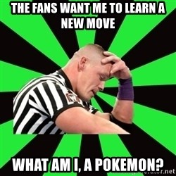 Deep Thinking Cena - the fans want me to learn a new move what am i, a pokemon?