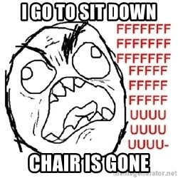 Rage Guy With Space - I go to sit down Chair is gone