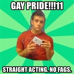 Gay Dating Site Member - GAY PRIDE!!!11 Straight acting. no fags.