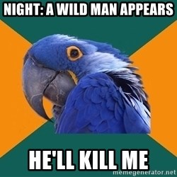Paranoid Parrot - NIght: a wild man appears He'll kill me