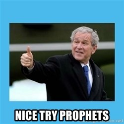 Bush thumbs up - nICE TRY PROPHETS