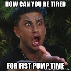 Pauly D - How can you be tired for fist pump time