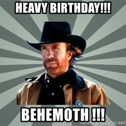 chak norris - Heavy birthday!!! behemoth !!!