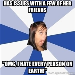 """Annoying Facebook Girl - Has issues with a few of her friends """"OMG, i hate every person on earth!"""""""