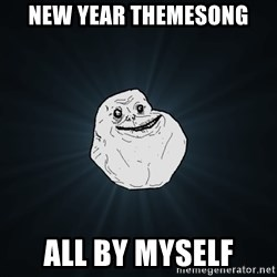 Forever Alone - NEW YEAR THEMESONG ALL BY MYSELF