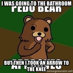 Pedobear Sees Potential - I was going to the bathroom But then i took an arrow to the knee