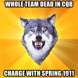 Courage Wolf - WHOLE TEAM DEAD IN CQB CHARGE WITH SPRING 1911