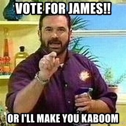 Badass Billy Mays - VOTE for james!! or i'll make you kaboom