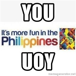 Its More Fun In The Philippines - You uoy