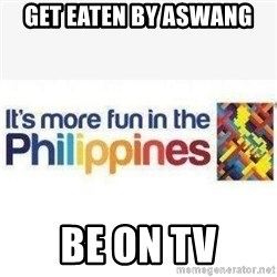 Its More Fun In The Philippines - Get Eaten By ASWANG BE ON TV