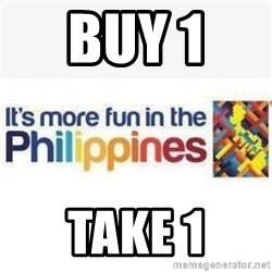 Its More Fun In The Philippines - buy 1  take 1