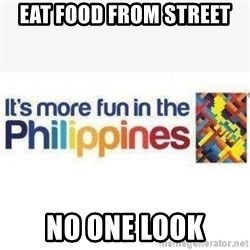 Its More Fun In The Philippines - eat food from street no one look