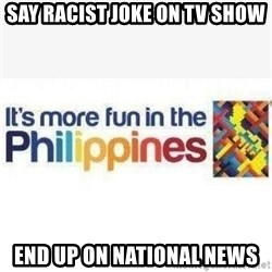 Its More Fun In The Philippines - say racist joke on tv show end up on national news