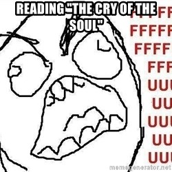"Fuuuu - Reading ""The cry of the soul"""