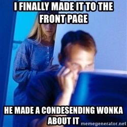 Redditors Wife - I finally made it to the front page He made a condesending wonka about it