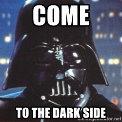 Darth Vader - come to the dark side