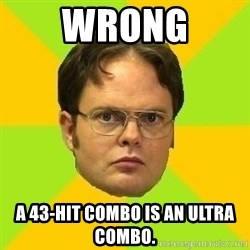 Courage Dwight - Wrong a 43-hit combo is an ultra combo.