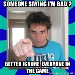 Ocelote - someone saying i'm bad ? Better ignore  everyone in the game