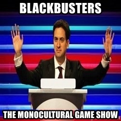 The Ed Miliband Game Show - BLACKBUSTERS THE MONOCULTURAL GAME SHOW