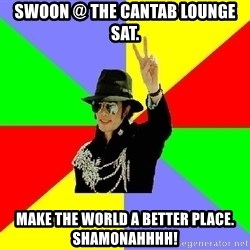 Funny_Jackson - Swoon @ the cantab lounge sat. make the world a better place.  Shamonahhhh!