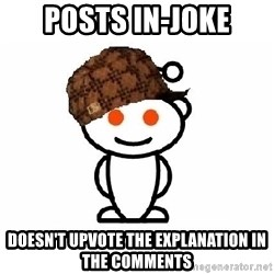 ScumbagReddit - POSTS in-JOKE doesn't upvote the explanation in the comments