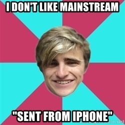 """George is too Mainstream. - I don't like mainstream """"sent from Iphone"""""""