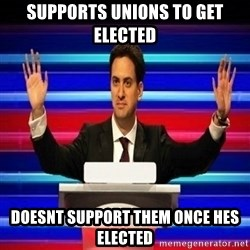 The Ed Miliband Game Show - SUPPORTS UNIONS TO GET ELECTED DOESNT SUPPORT THEM ONCE HES ELECTED