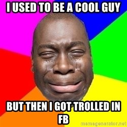 Sad Brutha - I used to be a cool guy but then i got trolled in fb
