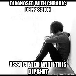 emo kid  - Diagnosed with Chronic depression Associated with this dipshit