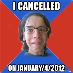 TRUE GAME NERD - I cancelled  ON JANUARY/4/2012