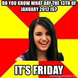 Rebecca Black Meme - do you know what day the 13th of january 2012 is? it's friday