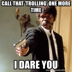 Samuel L Jackson - CALL THAT 'TROLLING' ONE MORE TIME I DARE YOU