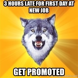 Courage Wolf - 3 hours late for first day at new job get promoted