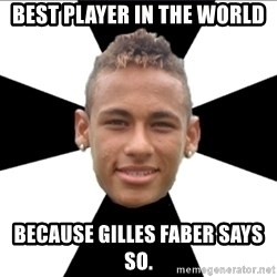 Neymarin - best player in the world BeCause Gilles Faber says so.