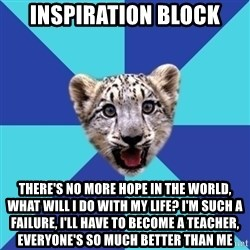Newbie Writer Leopard - Inspiration Block there's no more hope in the world, what will i do with my life? I'm such a failure, I'll have to become a teacher, Everyone's so much better than me