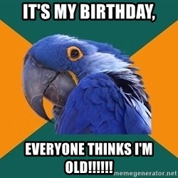 Paranoid Parrot - It's my birthday, Everyone thinks I'm Old!!!!!!