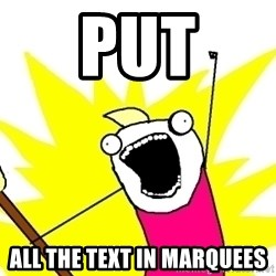 X ALL THE THINGS - Put ALL the text IN marquees