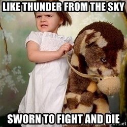 Rockinghorse Warrior Girl - Like thunder from the sky sworn to fight and die
