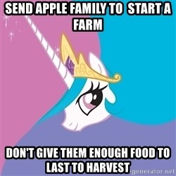 Celestia - send Apple Family to  start a farm don't give them enough food to last to harvest