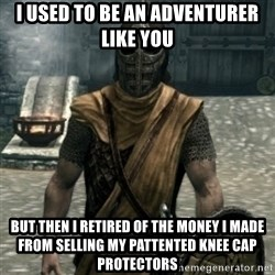 skyrim whiterun guard - I used to be an adventurer like you But then i retired of the money i made from selling my pattented knee cap protectors
